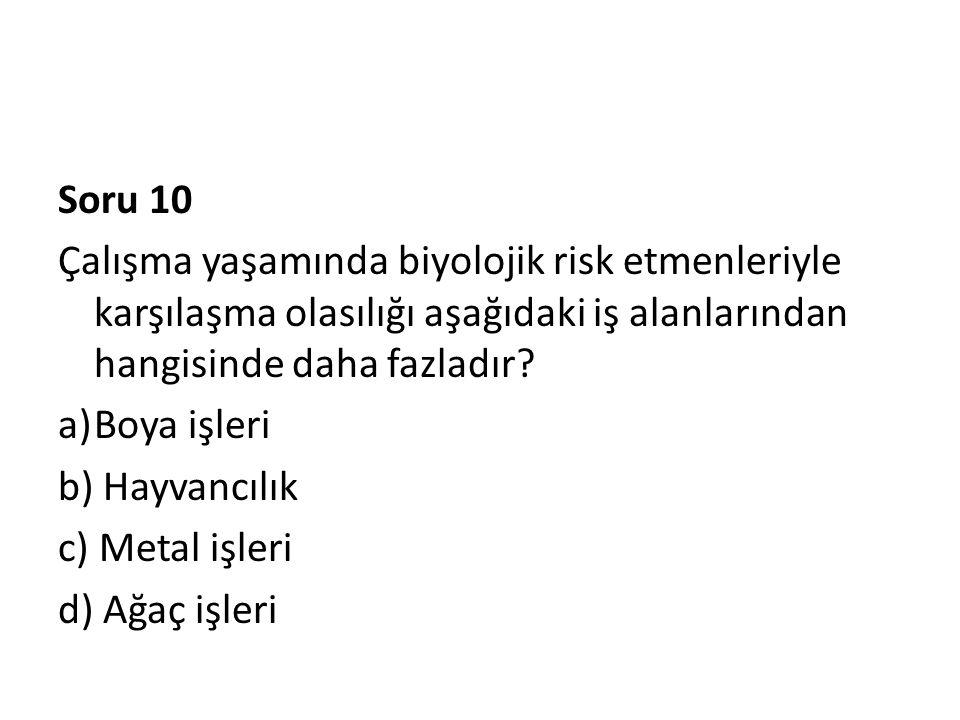 Soru 10 Çalışma yaşamında biyolojik risk etmenleriyle karşılaşma olasılığı aşağıdaki iş alanlarından hangisinde daha fazladır? a)Boya işleri b) Hayvan