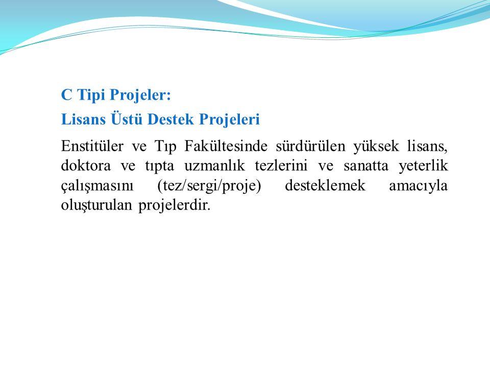 C Tipi Projeler: Lisans Üstü Destek Projeleri Enstitüler ve Tıp Fakültesinde sürdürülen yüksek lisans, doktora ve tıpta uzmanlık tezlerini ve sanatta