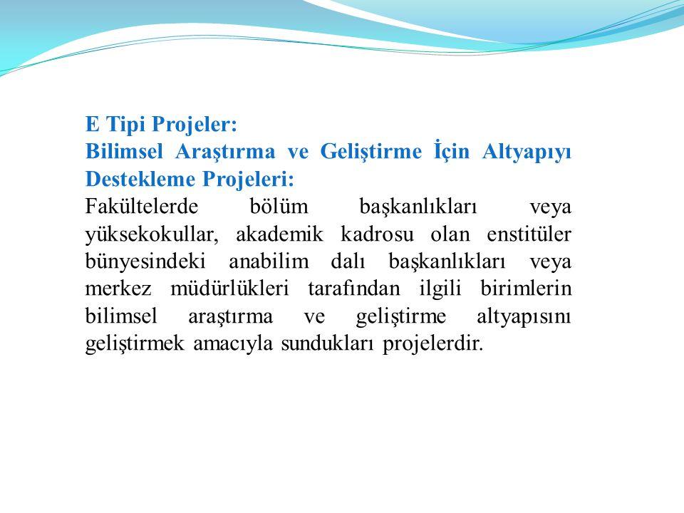E Tipi Projeler: Bilimsel Araştırma ve Geliştirme İçin Altyapıyı Destekleme Projeleri: Fakültelerde bölüm başkanlıkları veya yüksekokullar, akademik k