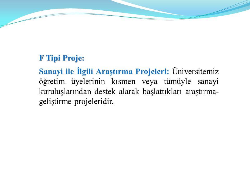 F Tipi Proje: Sanayi ile İlgili Araştırma Projeleri: Üniversitemiz öğretim üyelerinin kısmen veya tümüyle sanayi kuruluşlarından destek alarak başlattıkları araştırma- geliştirme projeleridir.