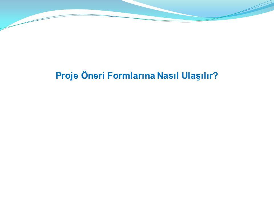 Proje Öneri Formlarına Nasıl Ulaşılır?