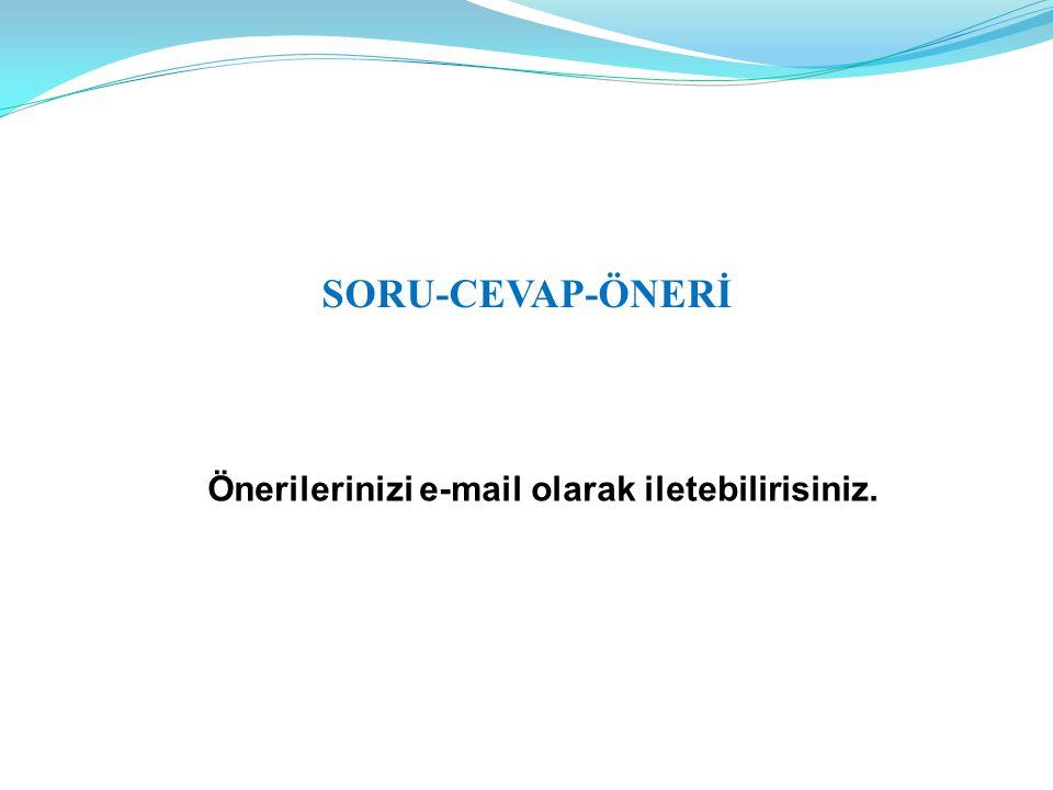 SORU-CEVAP-ÖNERİ Önerilerinizi e-mail olarak iletebilirisiniz.