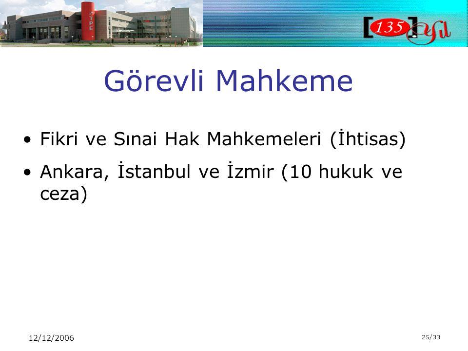 12/12/2006 25/33 •Fikri ve Sınai Hak Mahkemeleri (İhtisas) •Ankara, İstanbul ve İzmir (10 hukuk ve ceza) Görevli Mahkeme
