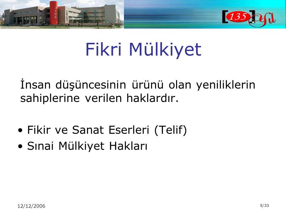 12/12/2006 5/33 Fikri Mülkiyet İnsan düşüncesinin ürünü olan yeniliklerin sahiplerine verilen haklardır.