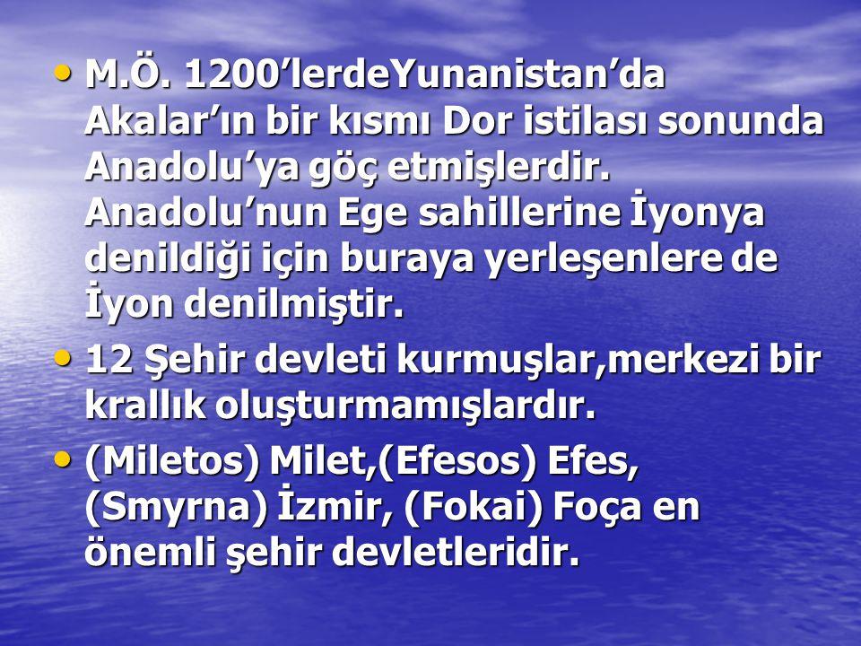 • M.Ö. 1200'lerdeYunanistan'da Akalar'ın bir kısmı Dor istilası sonunda Anadolu'ya göç etmişlerdir. Anadolu'nun Ege sahillerine İyonya denildiği için