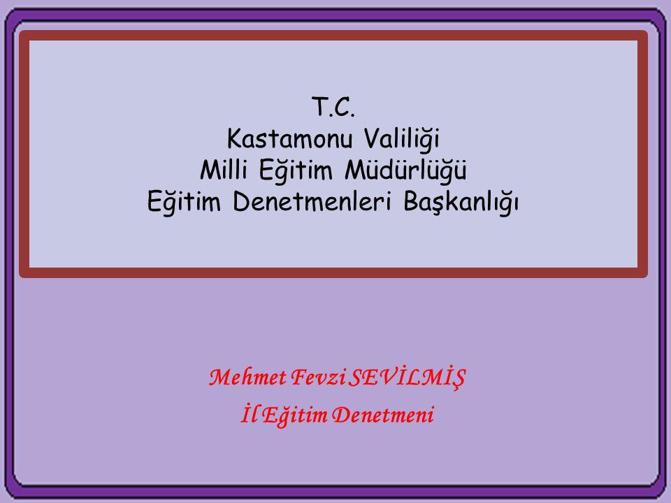 T.C. Kastamonu Valiliği Milli Eğitim Müdürlüğü Eğitim Denetmenleri Başkanlığı Mehmet Fevzi SEVİLMİŞ İl Eğitim Denetmeni