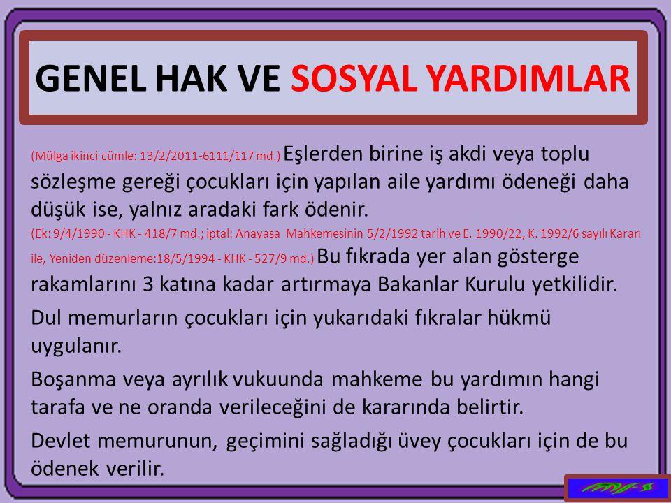 GENEL HAK VE SOSYAL YARDIMLAR (Mülga ikinci cümle: 13/2/2011-6111/117 md.) Eşlerden birine iş akdi veya toplu sözleşme gereği çocukları için yapılan a