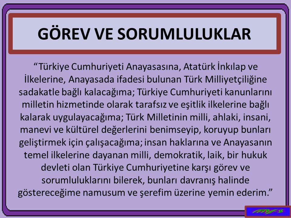 """GÖREV VE SORUMLULUKLAR """"Türkiye Cumhuriyeti Anayasasına, Atatürk İnkılap ve İlkelerine, Anayasada ifadesi bulunan Türk Milliyetçiliğine sadakatle bağl"""