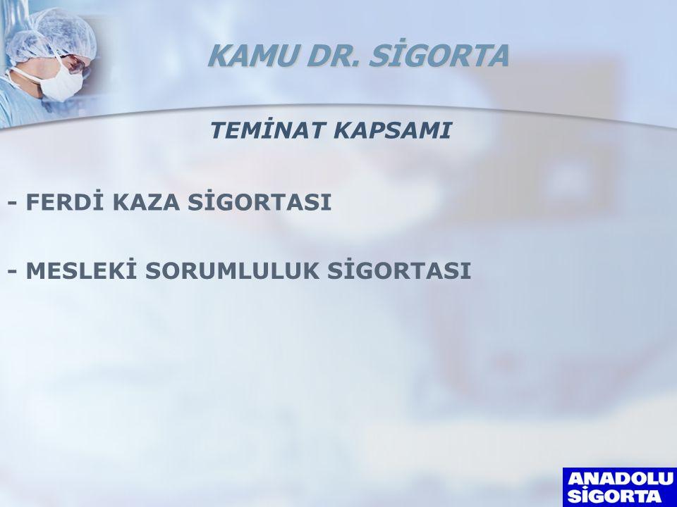 TEMİNAT KAPSAMI - FERDİ KAZA SİGORTASI - MESLEKİ SORUMLULUK SİGORTASI KAMU DR. SİGORTA