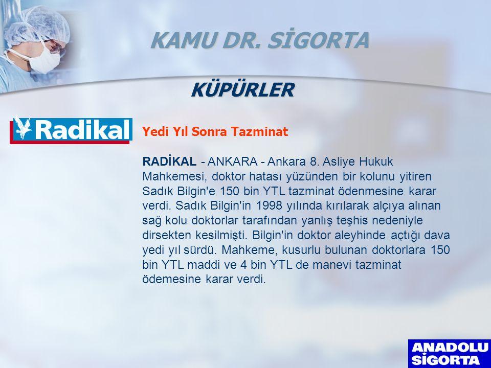 Yedi Yıl Sonra Tazminat RADİKAL - ANKARA - Ankara 8. Asliye Hukuk Mahkemesi, doktor hatası yüzünden bir kolunu yitiren Sadık Bilgin'e 150 bin YTL tazm