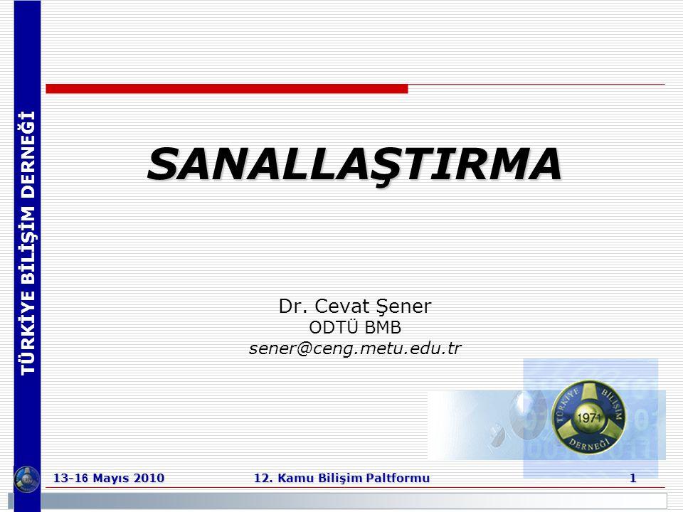 TÜRKİYE BİLİŞİM DERNEĞİ 13-1 6 Mayıs 2010 12. Kamu Bilişim Paltformu 1 SANALLAŞTIRMA Dr. Cevat Şener ODTÜ BMB sener@ceng.metu.edu.tr