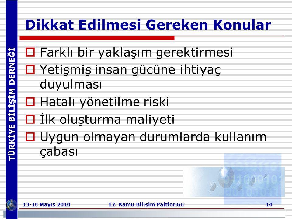 TÜRKİYE BİLİŞİM DERNEĞİ 13-1 6 Mayıs 2010 12. Kamu Bilişim Paltformu 14 Dikkat Edilmesi Gereken Konular  Farklı bir yaklaşım gerektirmesi  Yetişmiş