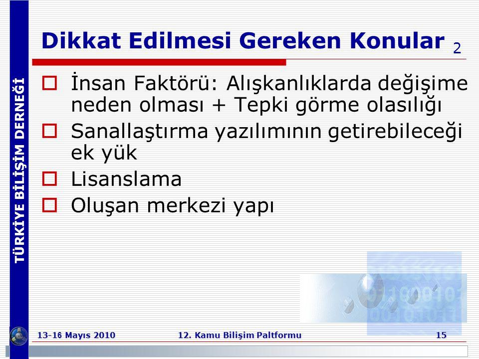 TÜRKİYE BİLİŞİM DERNEĞİ 13-1 6 Mayıs 2010 12. Kamu Bilişim Paltformu 15 Dikkat Edilmesi Gereken Konular 2  İnsan Faktörü: Alışkanlıklarda değişime ne