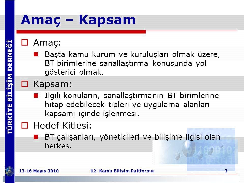 TÜRKİYE BİLİŞİM DERNEĞİ 13-1 6 Mayıs 2010 12. Kamu Bilişim Paltformu 3 Amaç – Kapsam  Amaç:  Başta kamu kurum ve kuruluşları olmak üzere, BT birimle