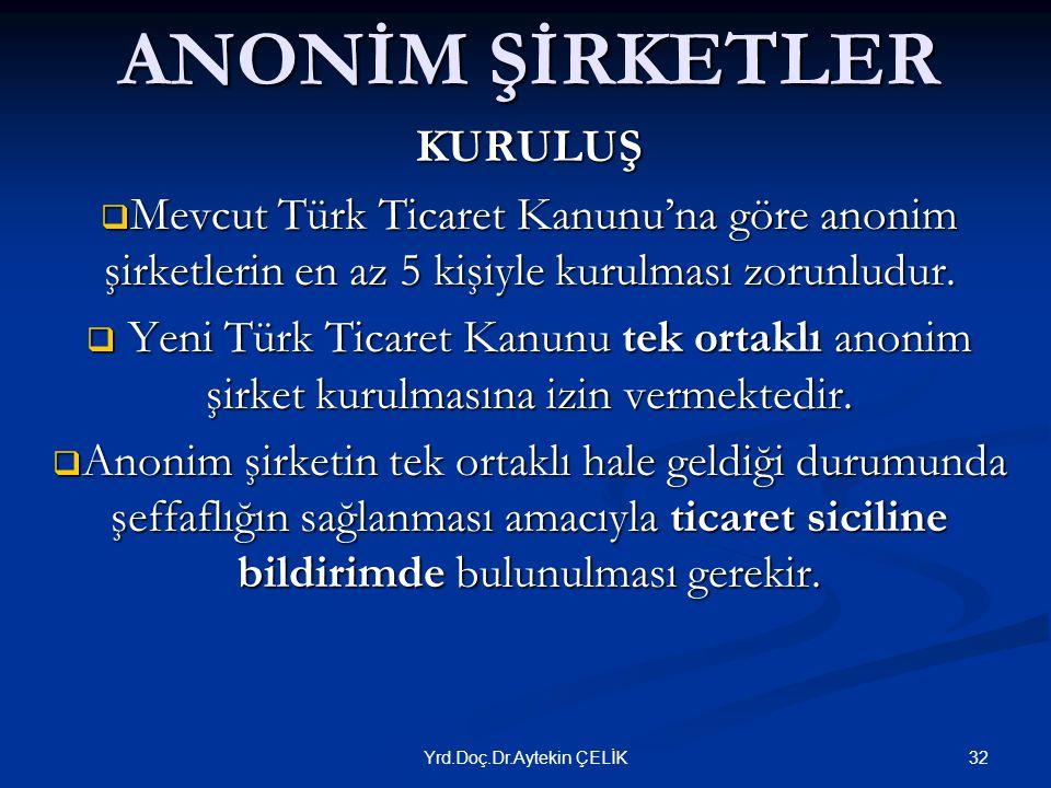 ANONİM ŞİRKETLER KURULUŞ  Mevcut Türk Ticaret Kanunu'na göre anonim şirketlerin en az 5 kişiyle kurulması zorunludur.