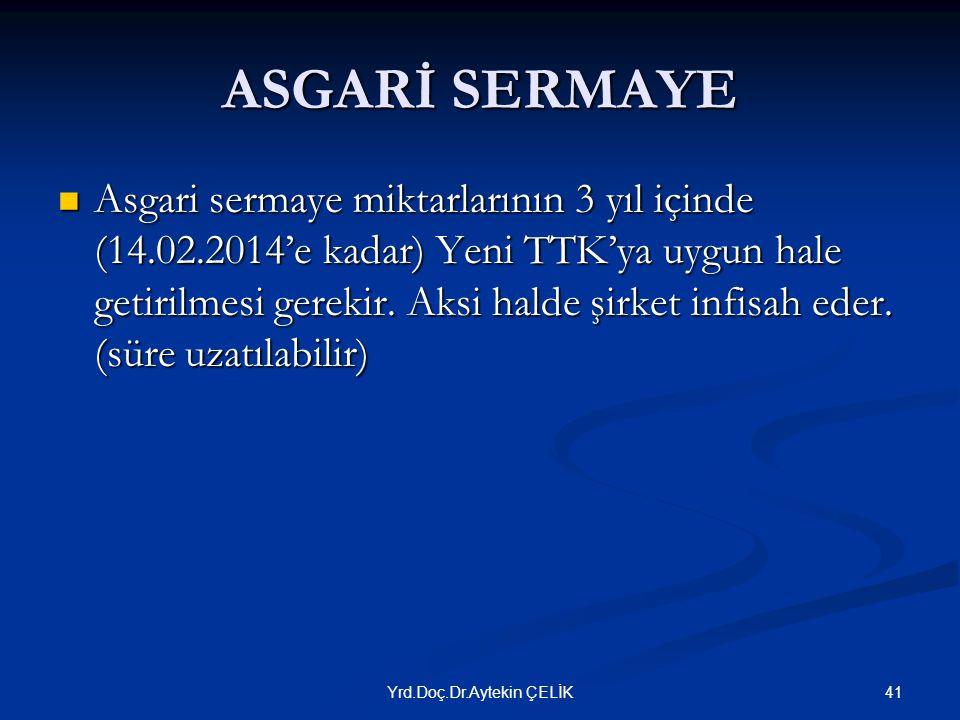 ASGARİ SERMAYE  Asgari sermaye miktarlarının 3 yıl içinde (14.02.2014'e kadar) Yeni TTK'ya uygun hale getirilmesi gerekir.