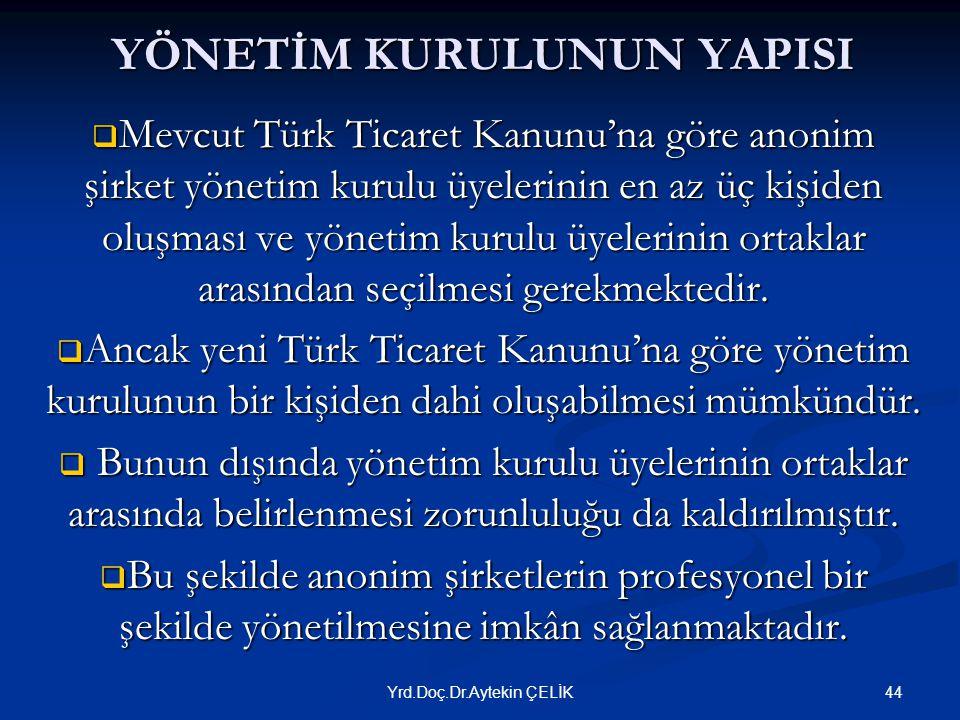 YÖNETİM KURULUNUN YAPISI  Mevcut Türk Ticaret Kanunu'na göre anonim şirket yönetim kurulu üyelerinin en az üç kişiden oluşması ve yönetim kurulu üyelerinin ortaklar arasından seçilmesi gerekmektedir.