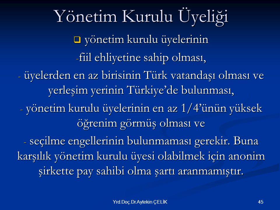 Yönetim Kurulu Üyeliği  yönetim kurulu üyelerinin - fiil ehliyetine sahip olması, - üyelerden en az birisinin Türk vatandaşı olması ve yerleşim yerinin Türkiye'de bulunması, - yönetim kurulu üyelerinin en az 1/4'ünün yüksek öğrenim görmüş olması ve - seçilme engellerinin bulunmaması gerekir.