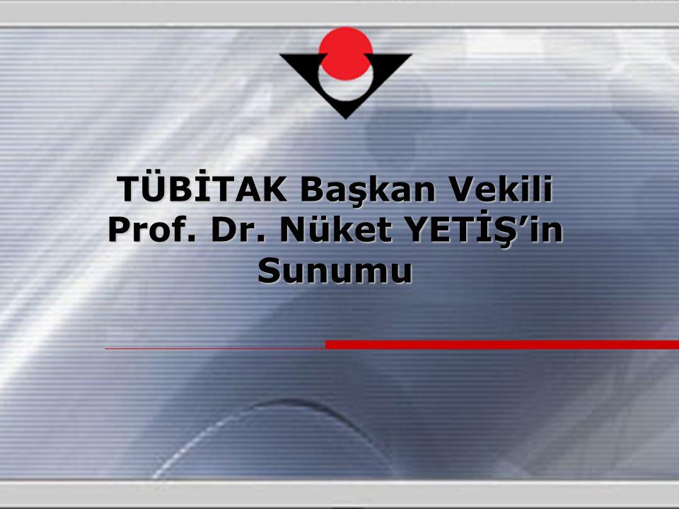 TÜBİTAK Başkan Vekili Prof. Dr. Nüket YETİŞ'in Sunumu