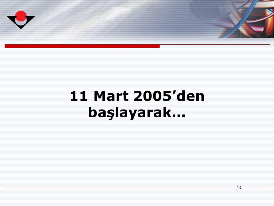 50 11 Mart 2005'den başlayarak...