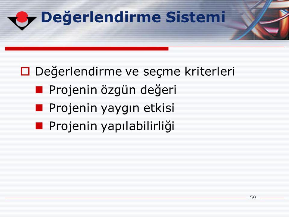 59  Değerlendirme ve seçme kriterleri  Projenin özgün değeri  Projenin yaygın etkisi  Projenin yapılabilirliği Değerlendirme Sistemi