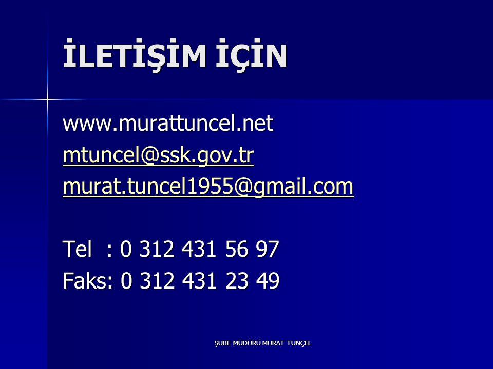 ŞUBE MÜDÜRÜ MURAT TUNÇEL İLETİŞİM İÇİN www.murattuncel.net mtuncel@ssk.gov.tr murat.tuncel1955@gmail.com Tel : 0 312 431 56 97 Faks: 0 312 431 23 49