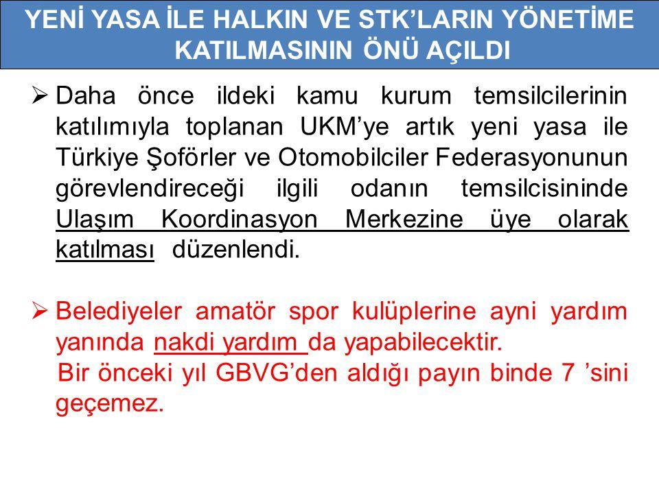  Daha önce ildeki kamu kurum temsilcilerinin katılımıyla toplanan UKM'ye artık yeni yasa ile Türkiye Şoförler ve Otomobilciler Federasyonunun görevlendireceği ilgili odanın temsilcisininde Ulaşım Koordinasyon Merkezine üye olarak katılması düzenlendi.