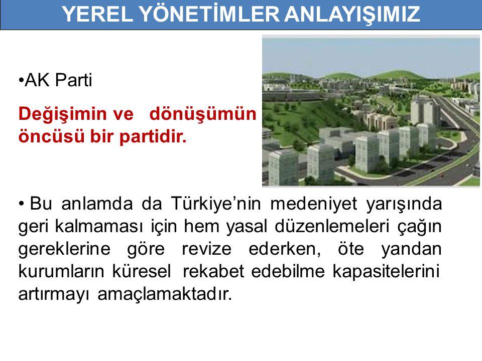 •AK Parti Değişimin ve dönüşümün öncüsü bir partidir. • Bu anlamda da Türkiye'nin medeniyet yarışında geri kalmaması için hem yasal düzenlemeleri çağı