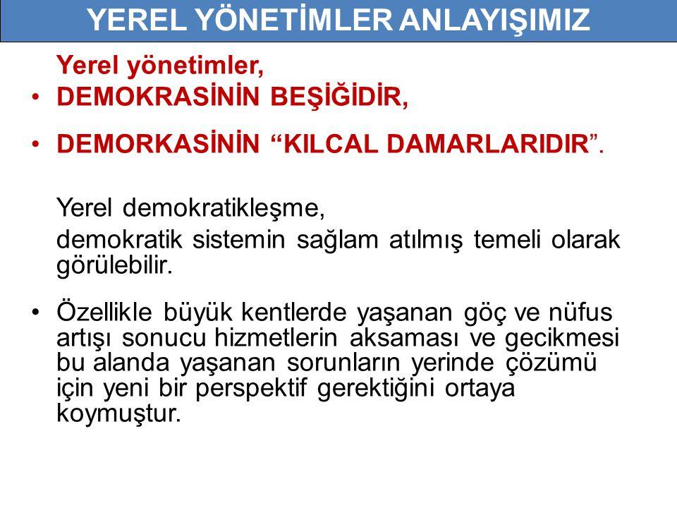 """Yerel yönetimler, •DEMOKRASİNİN BEŞİĞİDİR, •DEMORKASİNİN """"KILCAL DAMARLARIDIR"""". Yerel demokratikleşme, demokratik sistemin sağlam atılmış temeli olara"""