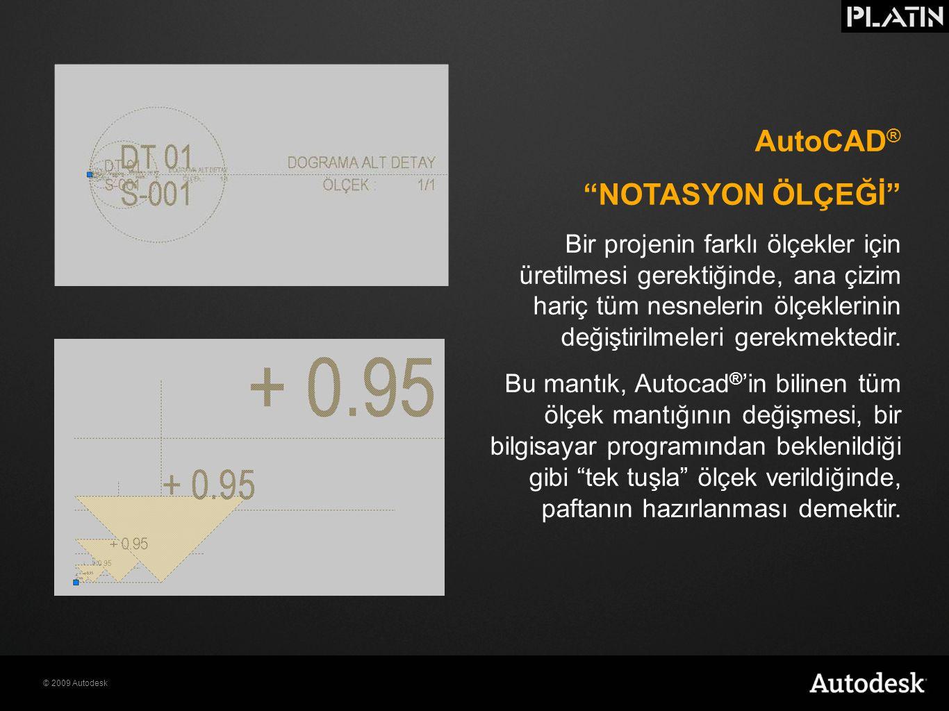 """© 2009 Autodesk AutoCAD ® """"NOTASYON ÖLÇEĞİ"""" Bir projenin farklı ölçekler için üretilmesi gerektiğinde, ana çizim hariç tüm nesnelerin ölçeklerinin değ"""