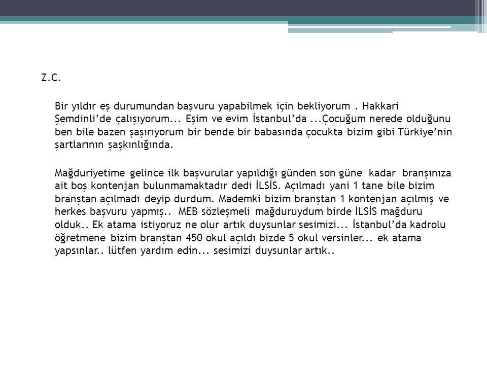Z.C. Bir yıldır eş durumundan başvuru yapabilmek için bekliyorum. Hakkari Şemdinli'de çalışıyorum... Eşim ve evim İstanbul'da...Çocuğum nerede olduğun