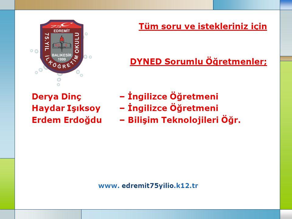 www. edremit75yilio.k12.tr Tüm soru ve istekleriniz için DYNED Sorumlu Öğretmenler; Derya Dinç – İngilizce Öğretmeni Haydar Işıksoy – İngilizce Öğretm