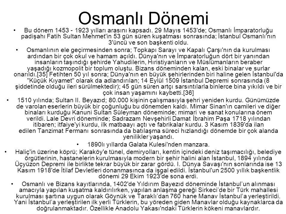 Osmanlı Dönemi •Bu dönem 1453 - 1923 yılları arasını kapsadı. 29 Mayıs 1453'de; Osmanlı İmparatorluğu padişahı Fatih Sultan Mehmet'in 53 gün süren kuş
