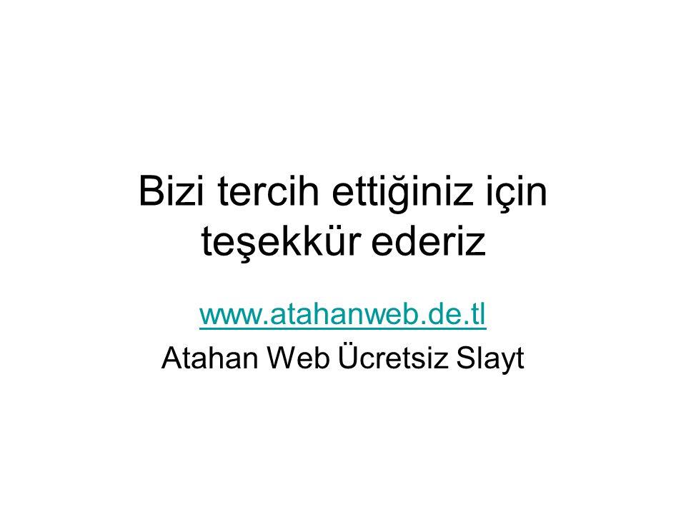 Bizi tercih ettiğiniz için teşekkür ederiz www.atahanweb.de.tl Atahan Web Ücretsiz Slayt