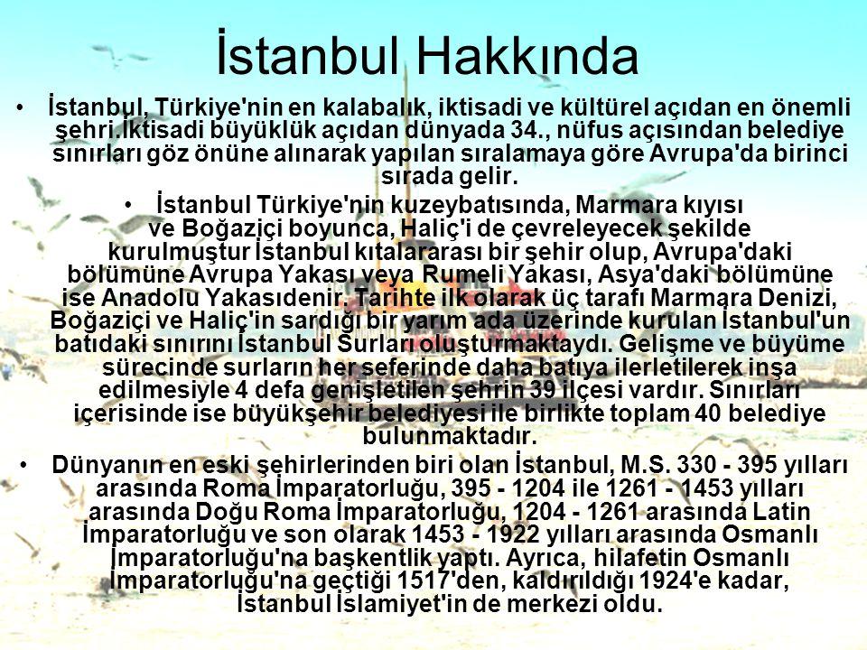 İstanbul Hakkında •İstanbul, Türkiye'nin en kalabalık, iktisadi ve kültürel açıdan en önemli şehri.İktisadi büyüklük açıdan dünyada 34., nüfus açısınd