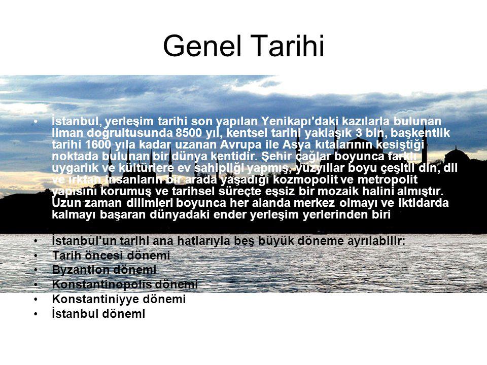 Genel Tarihi •İstanbul, yerleşim tarihi son yapılan Yenikapı'daki kazılarla bulunan liman doğrultusunda 8500 yıl, kentsel tarihi yaklaşık 3 bin, başke