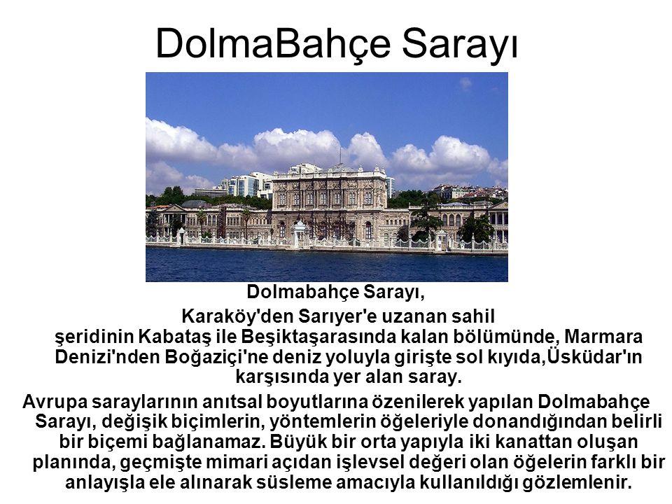 DolmaBahçe Sarayı Dolmabahçe Sarayı, Karaköy'den Sarıyer'e uzanan sahil şeridinin Kabataş ile Beşiktaşarasında kalan bölümünde, Marmara Denizi'nden Bo