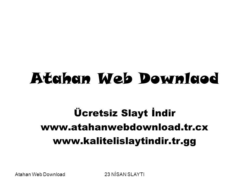 Atahan Web Download23 NİSAN SLAYTI Atahan Web Downlaod Ücretsiz Slayt İndir www.atahanwebdownload.tr.cx www.kalitelislaytindir.tr.gg