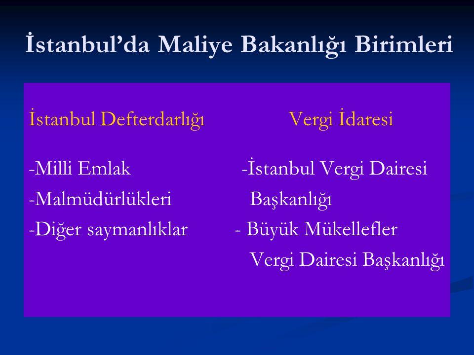 İstanbul'da Maliye Bakanlığı Birimleri İstanbul Defterdarlığı Vergi İdaresi -Milli Emlak -İstanbul Vergi Dairesi -Malmüdürlükleri Başkanlığı -Diğer sa