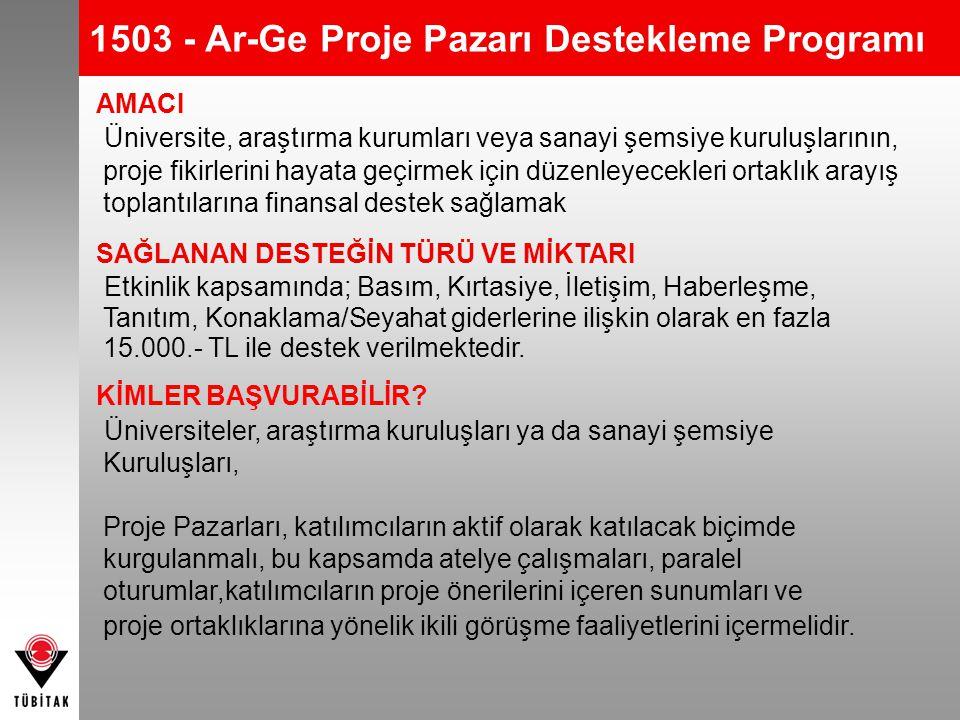 1503 - Ar-Ge Proje Pazarı Destekleme Programı AMACI Üniversite, araştırma kurumları veya sanayi şemsiye kuruluşlarının, proje fikirlerini hayata geçir