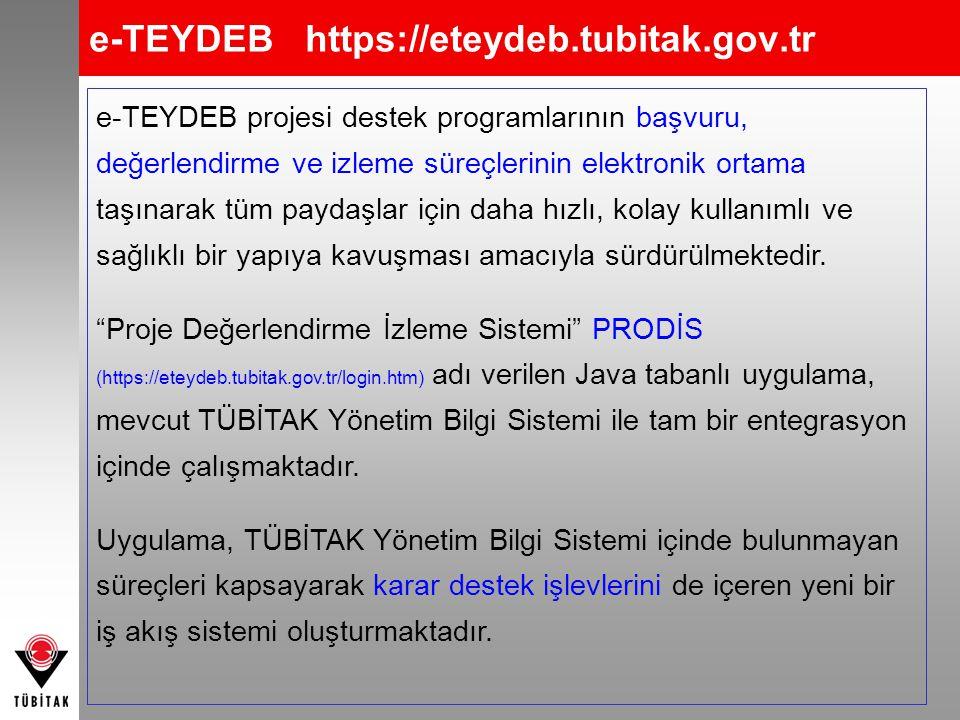e-TEYDEB https://eteydeb.tubitak.gov.tr e-TEYDEB projesi destek programlarının başvuru, değerlendirme ve izleme süreçlerinin elektronik ortama taşınar