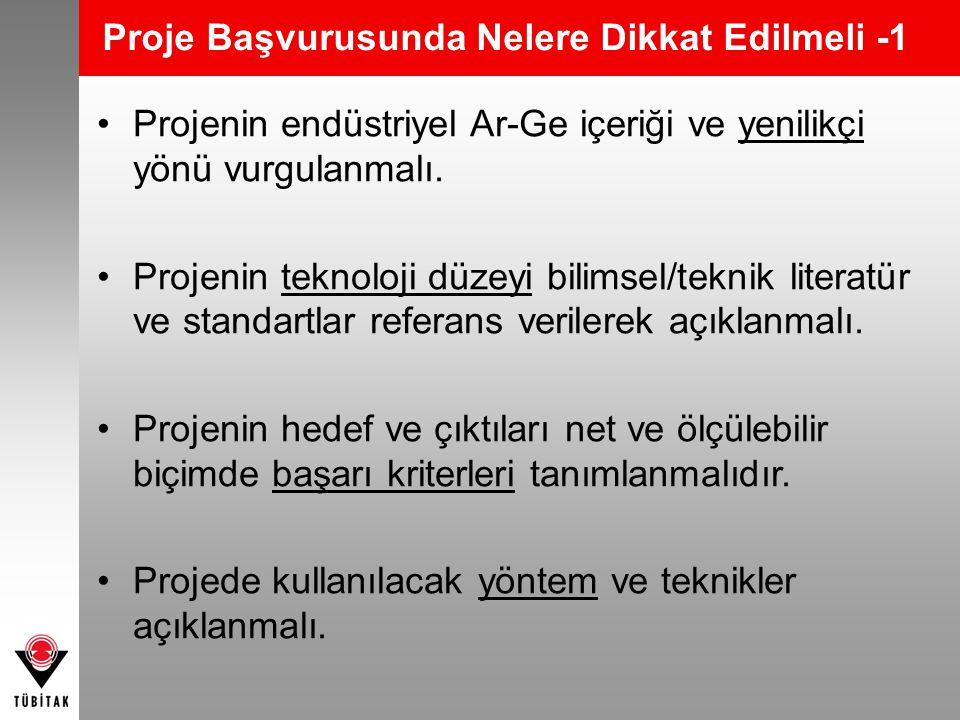 Proje Başvurusunda Nelere Dikkat Edilmeli -1 •Projenin endüstriyel Ar-Ge içeriği ve yenilikçi yönü vurgulanmalı. •Projenin teknoloji düzeyi bilimsel/t