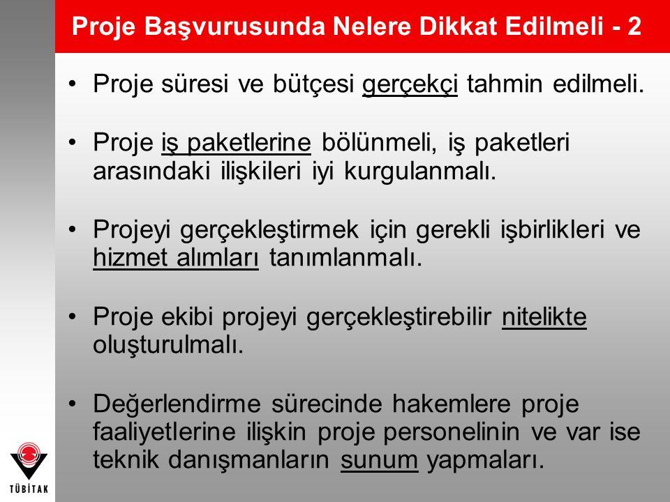Proje Başvurusunda Nelere Dikkat Edilmeli - 2 •Proje süresi ve bütçesi gerçekçi tahmin edilmeli. •Proje iş paketlerine bölünmeli, iş paketleri arasınd