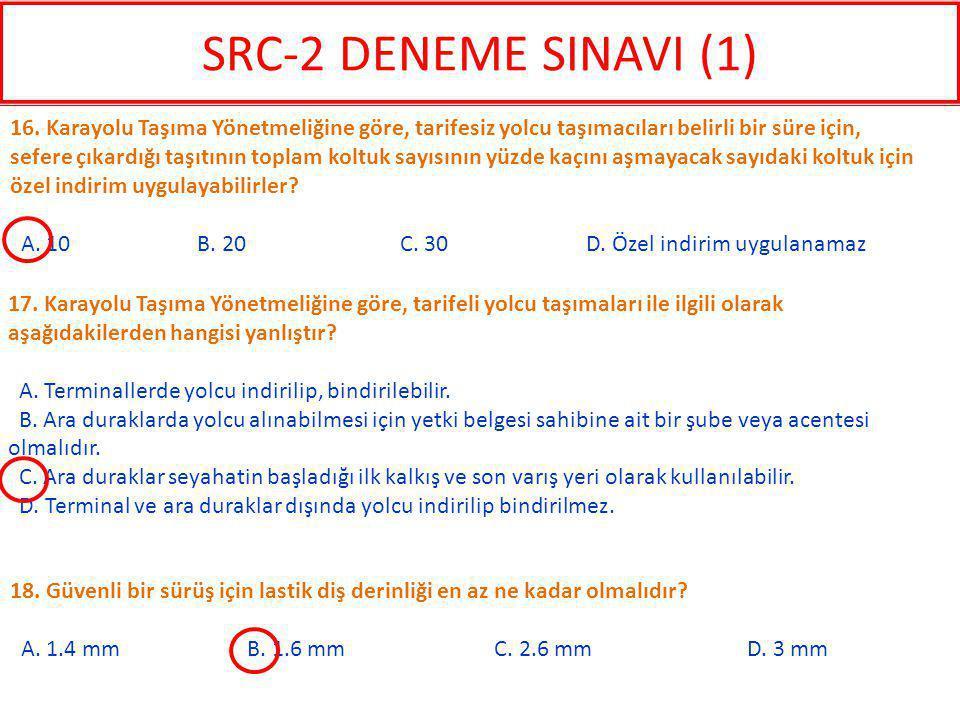 18. Güvenli bir sürüş için lastik diş derinliği en az ne kadar olmalıdır? A. 1.4 mm B. 1.6 mm C. 2.6 mm D. 3 mm 16. Karayolu Taşıma Yönetmeliğine göre