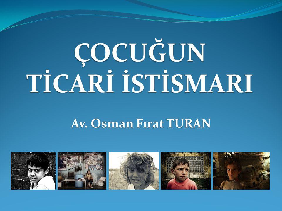 ÇOCUĞUN TİCARİ İSTİSMARI Av. Osman Fırat TURAN