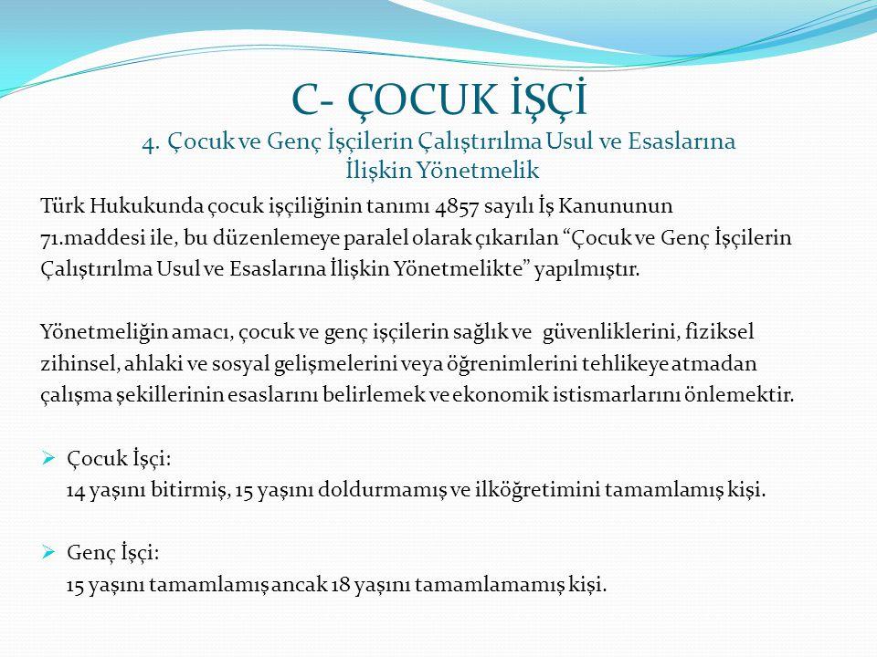 C- ÇOCUK İŞÇİ 4. Çocuk ve Genç İşçilerin Çalıştırılma Usul ve Esaslarına İlişkin Yönetmelik Türk Hukukunda çocuk işçiliğinin tanımı 4857 sayılı İş Kan