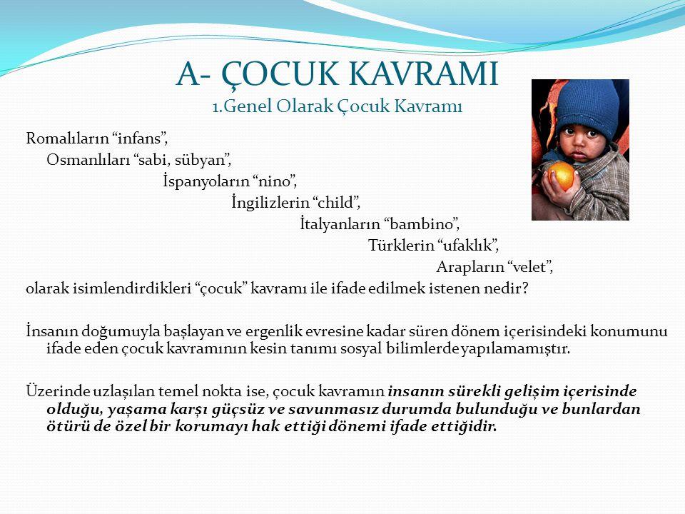 """A- ÇOCUK KAVRAMI 1.Genel Olarak Çocuk Kavramı Romalıların """"infans"""", Osmanlıları """"sabi, sübyan"""", İspanyoların """"nino"""", İngilizlerin """"child"""", İtalyanları"""
