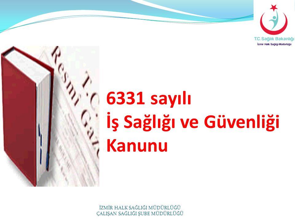 6331 sayılı İş Sağlığı ve Güvenliği Kanunu İZMİR HALK SAĞLIĞI MÜDÜRLÜĞÜ ÇALIŞAN SAĞLIĞI ŞUBE MÜDÜRLÜĞÜ