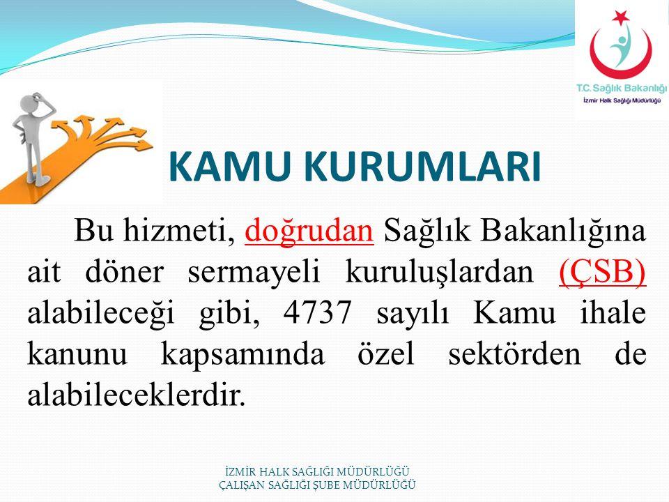 KAMU KURUMLARI Bu hizmeti, doğrudan Sağlık Bakanlığına ait döner sermayeli kuruluşlardan (ÇSB) alabileceği gibi, 4737 sayılı Kamu ihale kanunu kapsamı