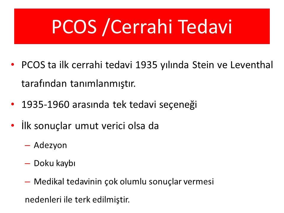 PCOS /Cerrahi Tedavi • PCOS ta ilk cerrahi tedavi 1935 yılında Stein ve Leventhal tarafından tanımlanmıştır. • 1935-1960 arasında tek tedavi seçeneği